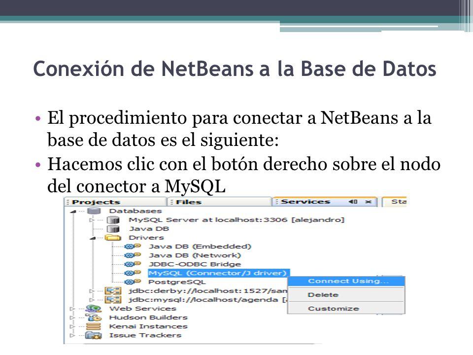 Conexión de NetBeans a la Base de Datos El procedimiento para conectar a NetBeans a la base de datos es el siguiente: Hacemos clic con el botón derech