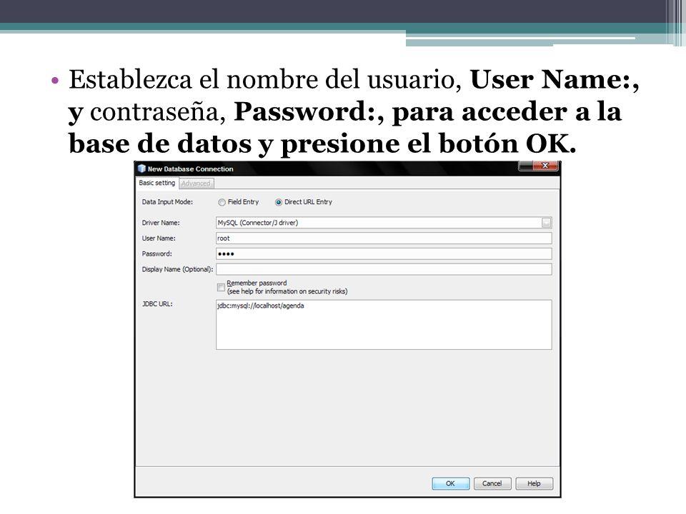 Establezca el nombre del usuario, User Name:, y contraseña, Password:, para acceder a la base de datos y presione el botón OK.