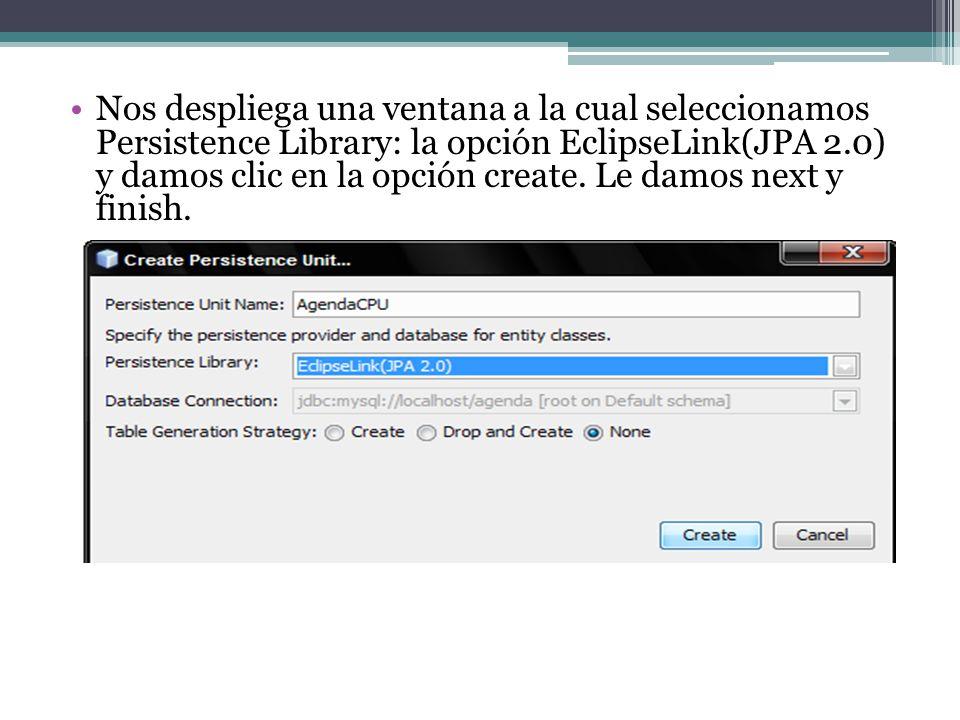 Nos despliega una ventana a la cual seleccionamos Persistence Library: la opción EclipseLink(JPA 2.0) y damos clic en la opción create. Le damos next