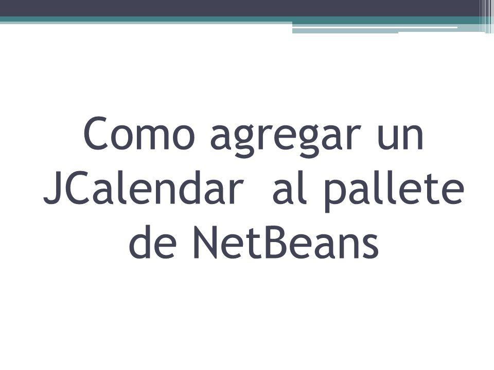 Como agregar un JCalendar al pallete de NetBeans
