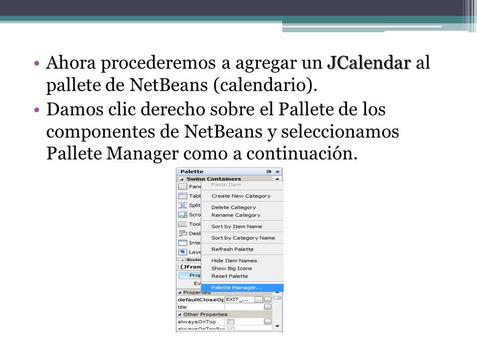 JCalendarAhora procederemos a agregar un JCalendar al pallete de NetBeans (calendario). Damos clic derecho sobre el Pallete de los componentes de NetB