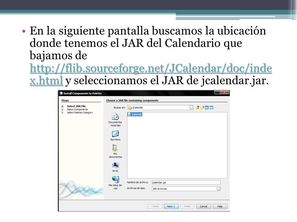 http://flib.sourceforge.net/JCalendar/doc/inde x.htmlhttp://flib.sourceforge.net/JCalendar/doc/inde x.htmlEn la siguiente pantalla buscamos la ubicaci
