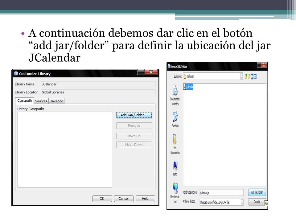A continuación debemos dar clic en el botón add jar/folder para definir la ubicación del jar JCalendar
