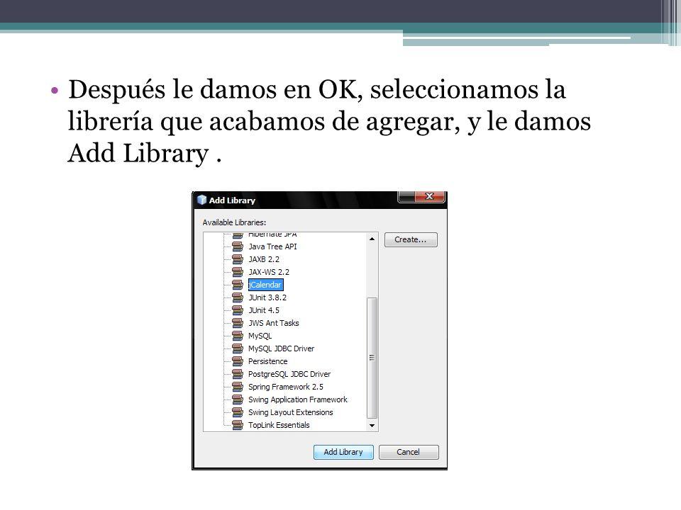 Después le damos en OK, seleccionamos la librería que acabamos de agregar, y le damos Add Library.