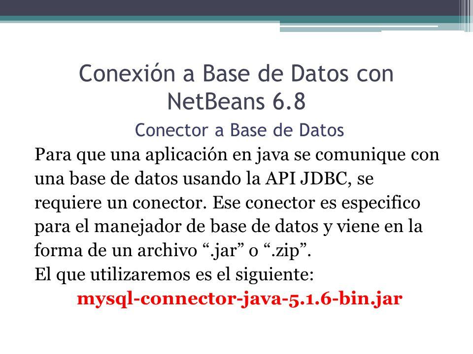Conexión a Base de Datos con NetBeans 6.8 Conector a Base de Datos Para que una aplicación en java se comunique con una base de datos usando la API JD