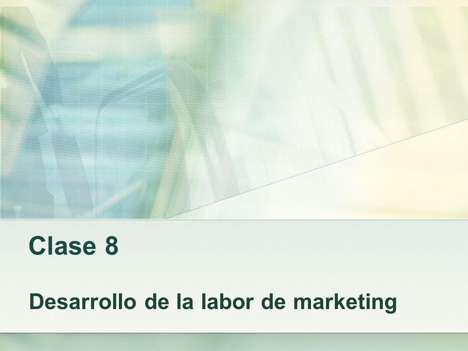Clase 8 Desarrollo de la labor de marketing