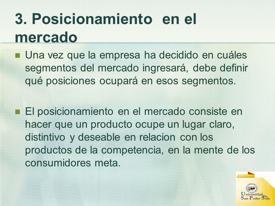 3. Posicionamiento en el mercado Una vez que la empresa ha decidido en cuáles segmentos del mercado ingresará, debe definir qué posiciones ocupará en