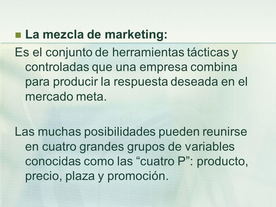 La mezcla de marketing: Es el conjunto de herramientas tácticas y controladas que una empresa combina para producir la respuesta deseada en el mercado