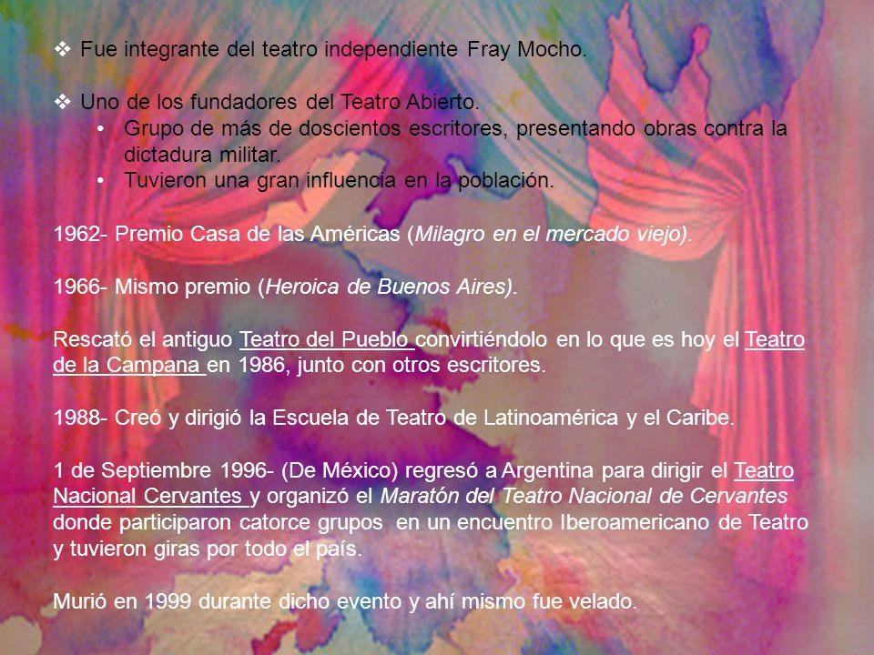 1962- Premio Casa de las Américas (Milagro en el mercado viejo). 1966- Mismo premio (Heroica de Buenos Aires). Rescató el antiguo Teatro del Pueblo co