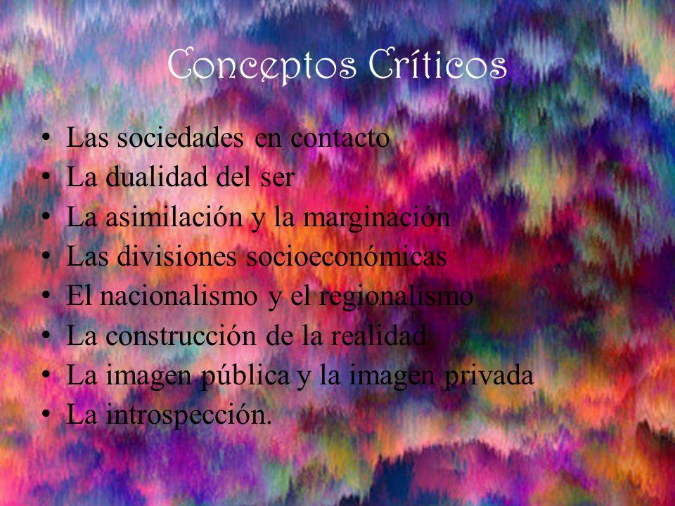 Conceptos Críticos Las sociedades en contacto La dualidad del ser La asimilación y la marginación Las divisiones socioeconómicas El nacionalismo y el