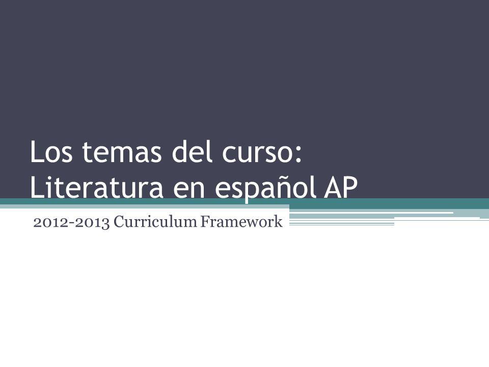 Los temas del curso: Literatura en español AP 2012-2013 Curriculum Framework