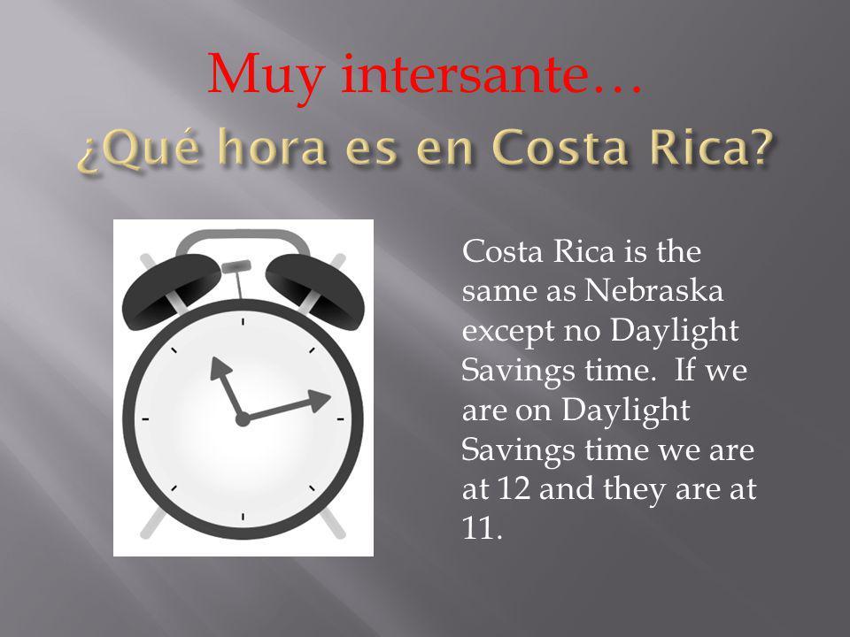 Muy intersante… Costa Rica is the same as Nebraska except no Daylight Savings time.