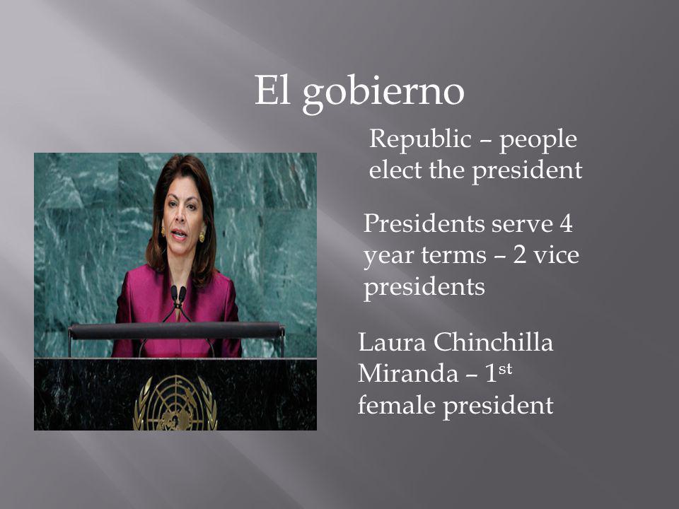 El gobierno Republic – people elect the president Presidents serve 4 year terms – 2 vice presidents Laura Chinchilla Miranda – 1 st female president