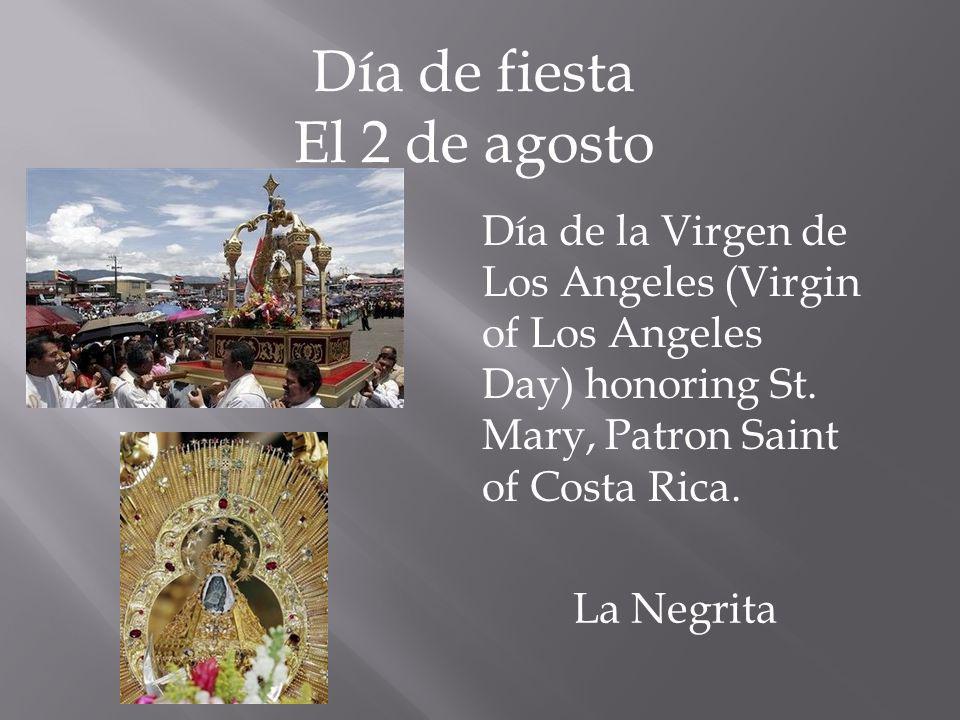 La Negrita Día de fiesta El 2 de agosto Día de la Virgen de Los Angeles (Virgin of Los Angeles Day) honoring St.