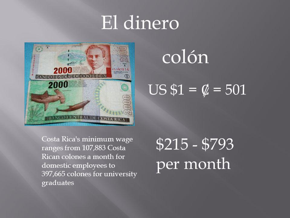 El dinero colón US $1 = = 501 Costa Rica's minimum wage ranges from 107,883 Costa Rican colones a month for domestic employees to 397,665 colones for