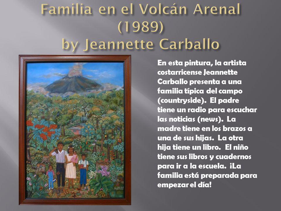 En esta pintura, la artista costarricense Jeannette Carballo presenta a una familia típica del campo (countryside). El padre tiene un radio para escuc