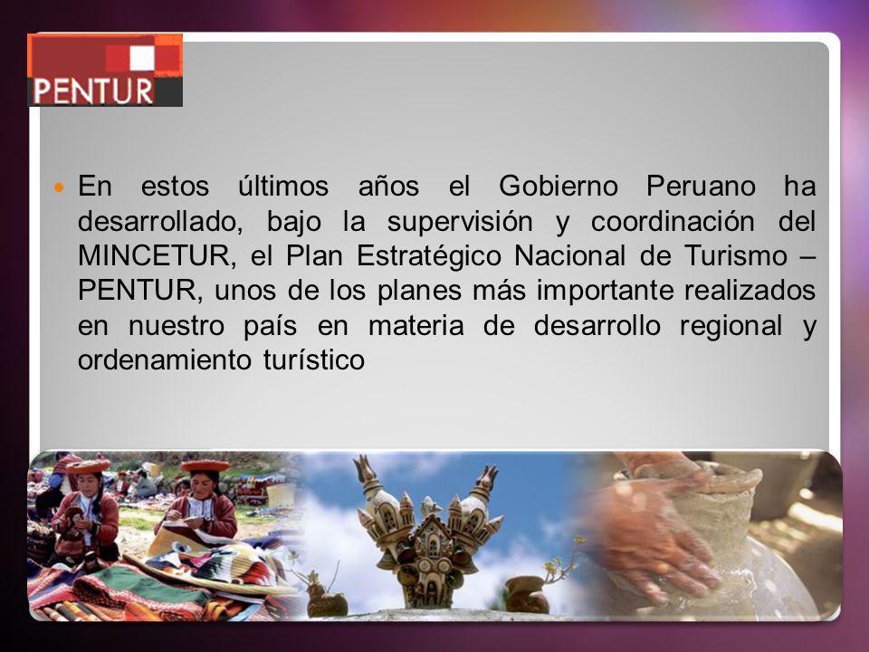 En estos últimos años el Gobierno Peruano ha desarrollado, bajo la supervisión y coordinación del MINCETUR, el Plan Estratégico Nacional de Turismo – PENTUR, unos de los planes más importante realizados en nuestro país en materia de desarrollo regional y ordenamiento turístico