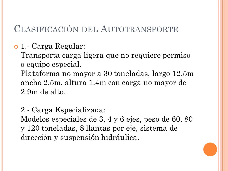 C LASIFICACIÓN DEL A UTOTRANSPORTE 1.- Carga Regular: Transporta carga ligera que no requiere permiso o equipo especial. Plataforma no mayor a 30 tone