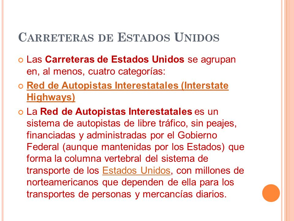 C ARRETERAS DE E STADOS U NIDOS Las Carreteras de Estados Unidos se agrupan en, al menos, cuatro categorías: Red de Autopistas Interestatales (Interst