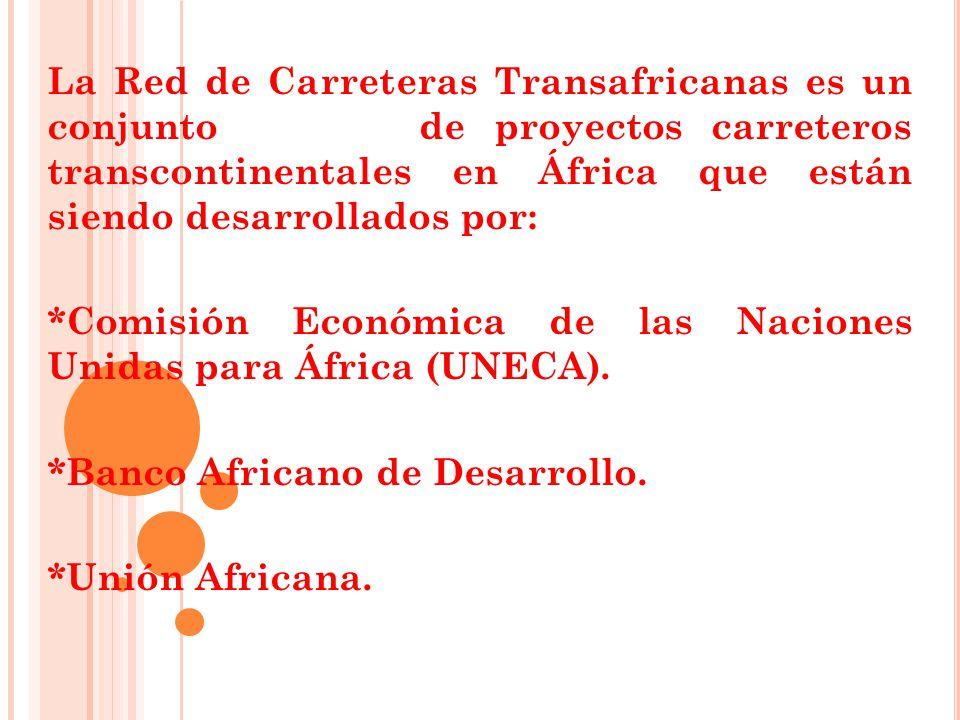 La Red de Carreteras Transafricanas es un conjunto de proyectos carreteros transcontinentales en África que están siendo desarrollados por: *Comisión Económica de las Naciones Unidas para África (UNECA).