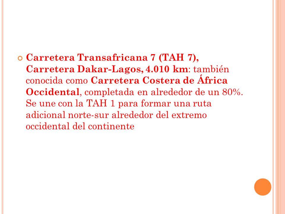 Carretera Transafricana 7 (TAH 7), Carretera Dakar-Lagos, 4.010 km : también conocida como Carretera Costera de África Occidental, completada en alrededor de un 80%.