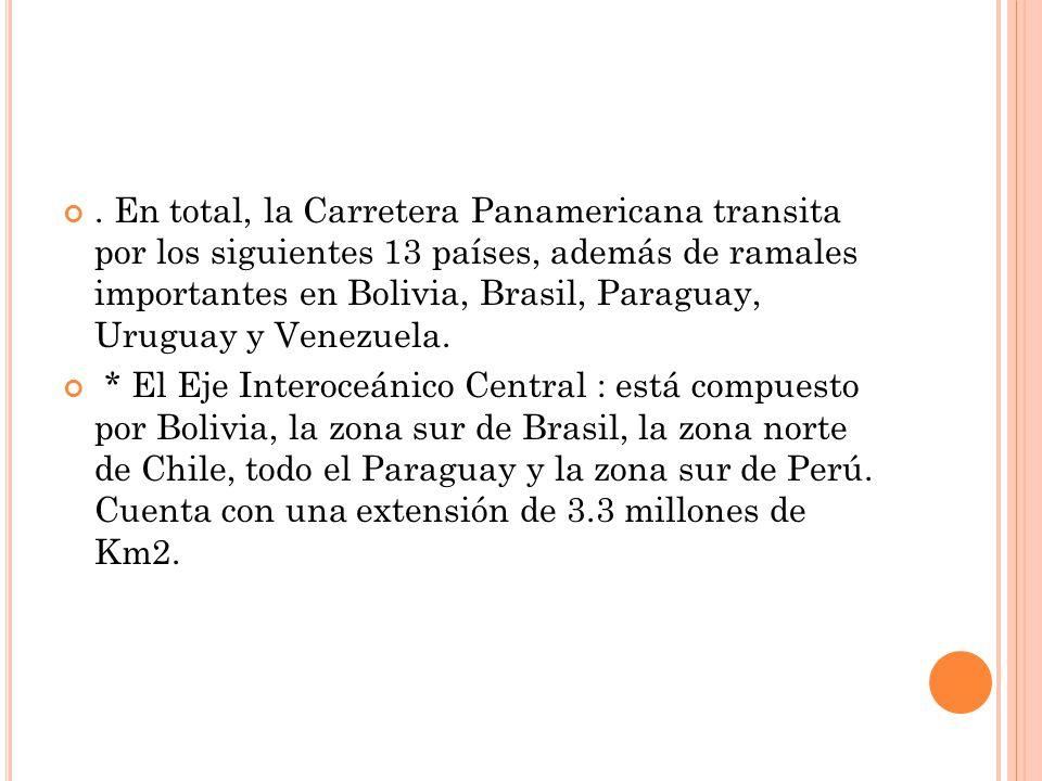 En total, la Carretera Panamericana transita por los siguientes 13 países, además de ramales importantes en Bolivia, Brasil, Paraguay, Uruguay y Venezuela.
