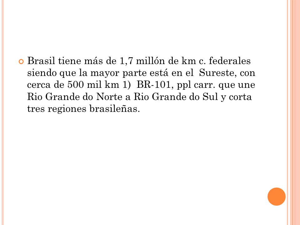 Brasil tiene más de 1,7 millón de km c. federales siendo que la mayor parte está en el Sureste, con cerca de 500 mil km 1) BR-101, ppl carr. que une R