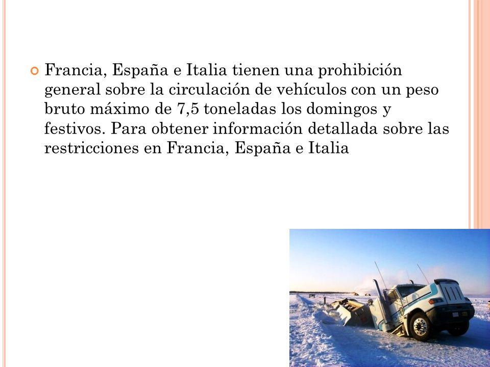 Francia, España e Italia tienen una prohibición general sobre la circulación de vehículos con un peso bruto máximo de 7,5 toneladas los domingos y festivos.