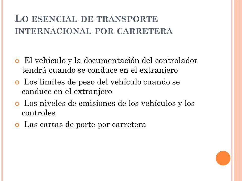 L O ESENCIAL DE TRANSPORTE INTERNACIONAL POR CARRETERA El vehículo y la documentación del controlador tendrá cuando se conduce en el extranjero Los lí