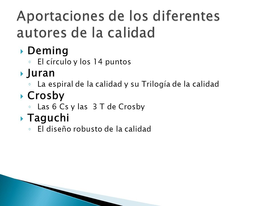 Deming El círculo y los 14 puntos Juran La espiral de la calidad y su Trilogía de la calidad Crosby Las 6 Cs y las 3 T de Crosby Taguchi El diseño rob