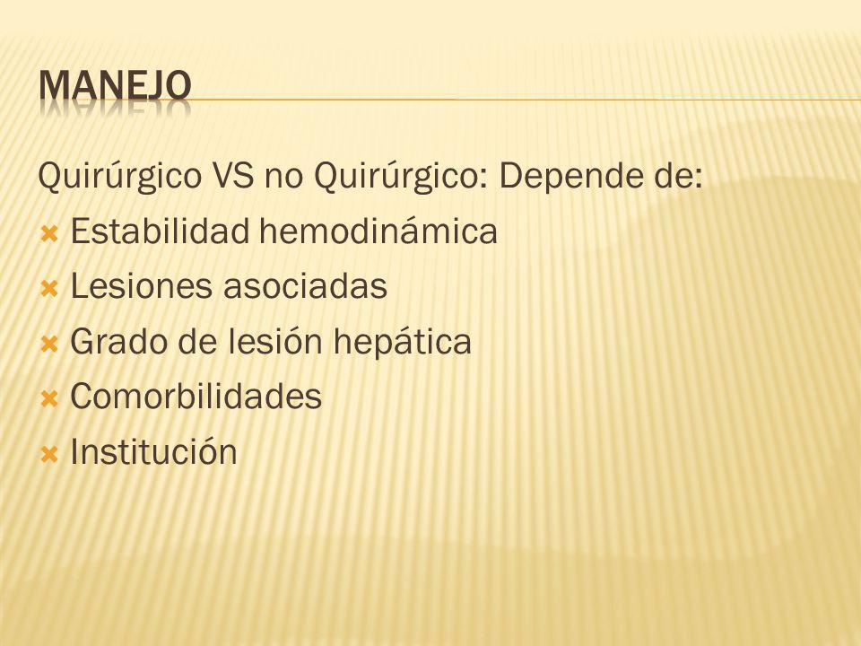 Elección en px estable Arteriografía y embolización hepática Contraindicado: Inestabilidad hemodinámica Indicación de Cx abdominal Lesión por arma de fuego… (1/3 Falla c/ no Qx) 24 hrs sin signos abdominales y HB normal – alta independientemente del grado