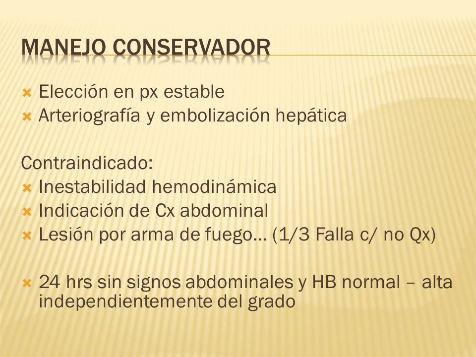 Elección en px estable Arteriografía y embolización hepática Contraindicado: Inestabilidad hemodinámica Indicación de Cx abdominal Lesión por arma de