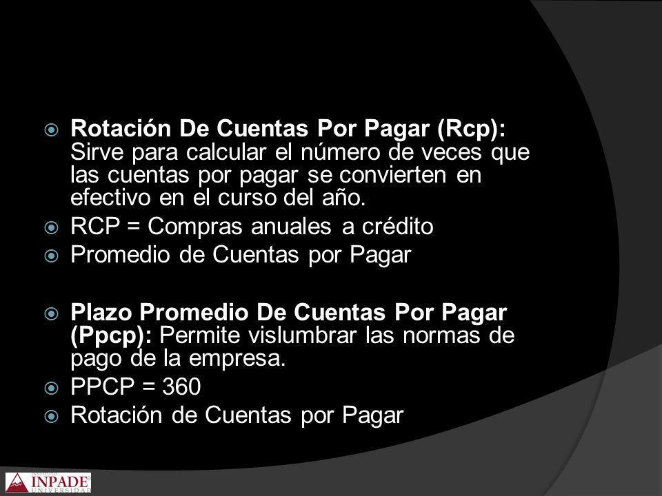 Rotación De Cuentas Por Pagar (Rcp): Sirve para calcular el número de veces que las cuentas por pagar se convierten en efectivo en el curso del año. R