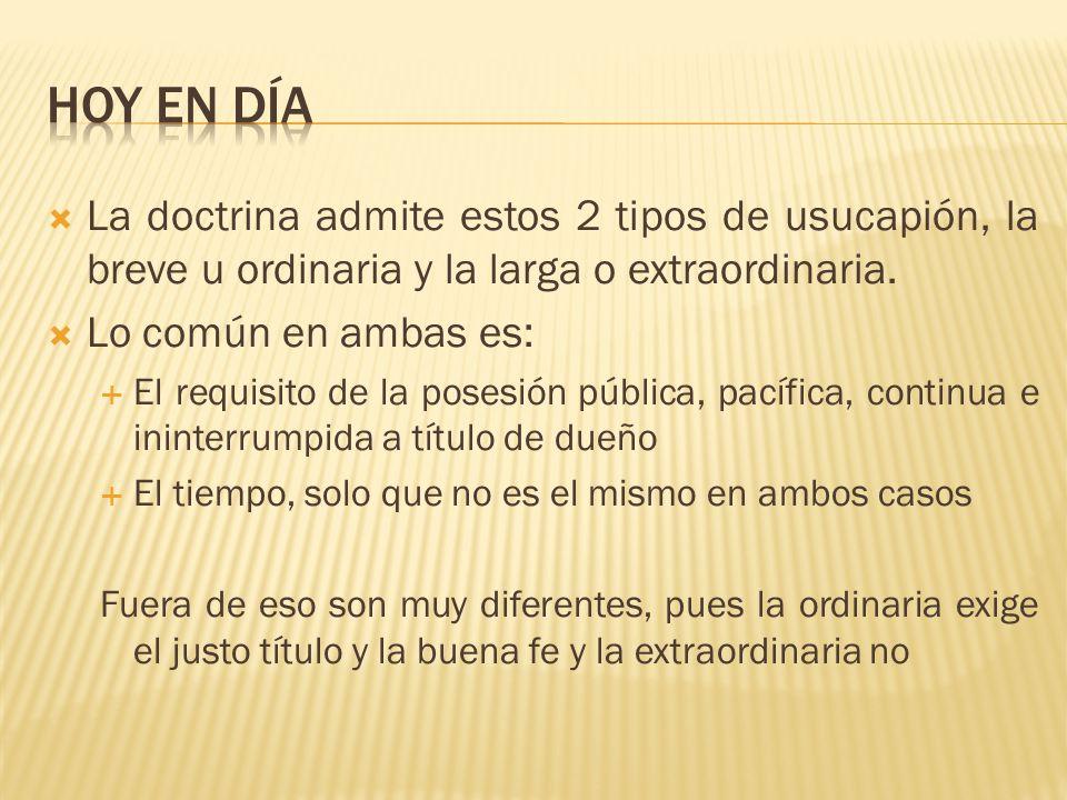 La doctrina admite estos 2 tipos de usucapión, la breve u ordinaria y la larga o extraordinaria.