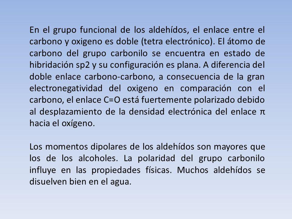 En el grupo funcional de los aldehídos, el enlace entre el carbono y oxigeno es doble (tetra electrónico). El átomo de carbono del grupo carbonilo se