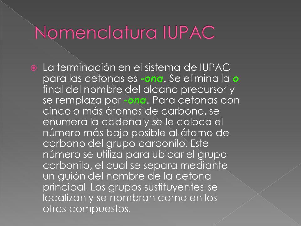 La terminación en el sistema de IUPAC para las cetonas es -ona. Se elimina la o final del nombre del alcano precursor y se remplaza por -ona. Para cet