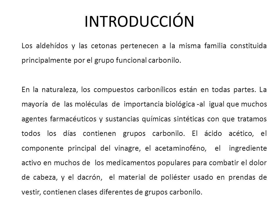 INTRODUCCIÓN Los aldehídos y las cetonas pertenecen a la misma familia constituida principalmente por el grupo funcional carbonilo. En la naturaleza,