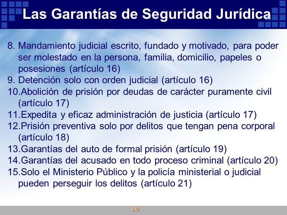 8.Mandamiento judicial escrito, fundado y motivado, para poder ser molestado en la persona, familia, domicilio, papeles o posesiones (artículo 16) 9.D
