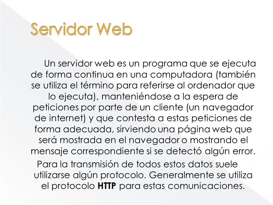 Un servidor web es un programa que se ejecuta de forma continua en una computadora (también se utiliza el término para referirse al ordenador que lo e