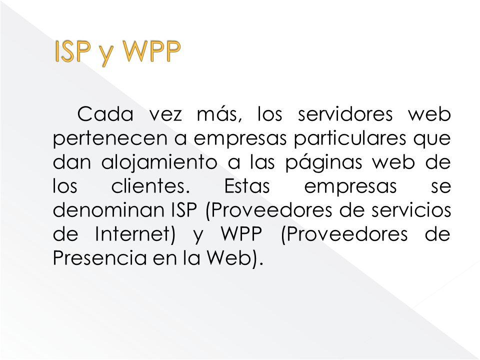 Cada vez más, los servidores web pertenecen a empresas particulares que dan alojamiento a las páginas web de los clientes. Estas empresas se denominan
