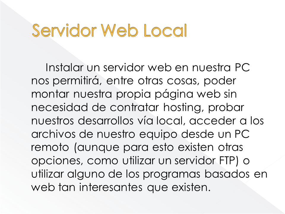 Instalar un servidor web en nuestra PC nos permitirá, entre otras cosas, poder montar nuestra propia página web sin necesidad de contratar hosting, pr