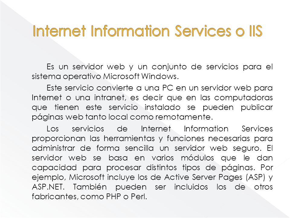 Es un servidor web y un conjunto de servicios para el sistema operativo Microsoft Windows. Este servicio convierte a una PC en un servidor web para In