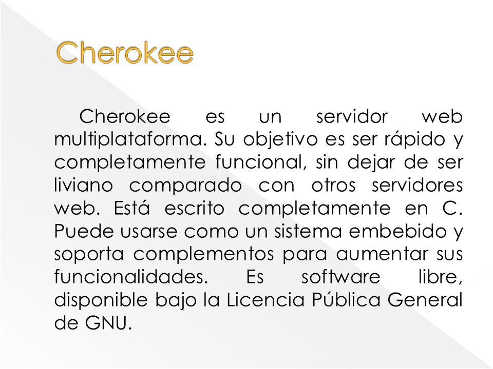 Cherokee es un servidor web multiplataforma. Su objetivo es ser rápido y completamente funcional, sin dejar de ser liviano comparado con otros servido