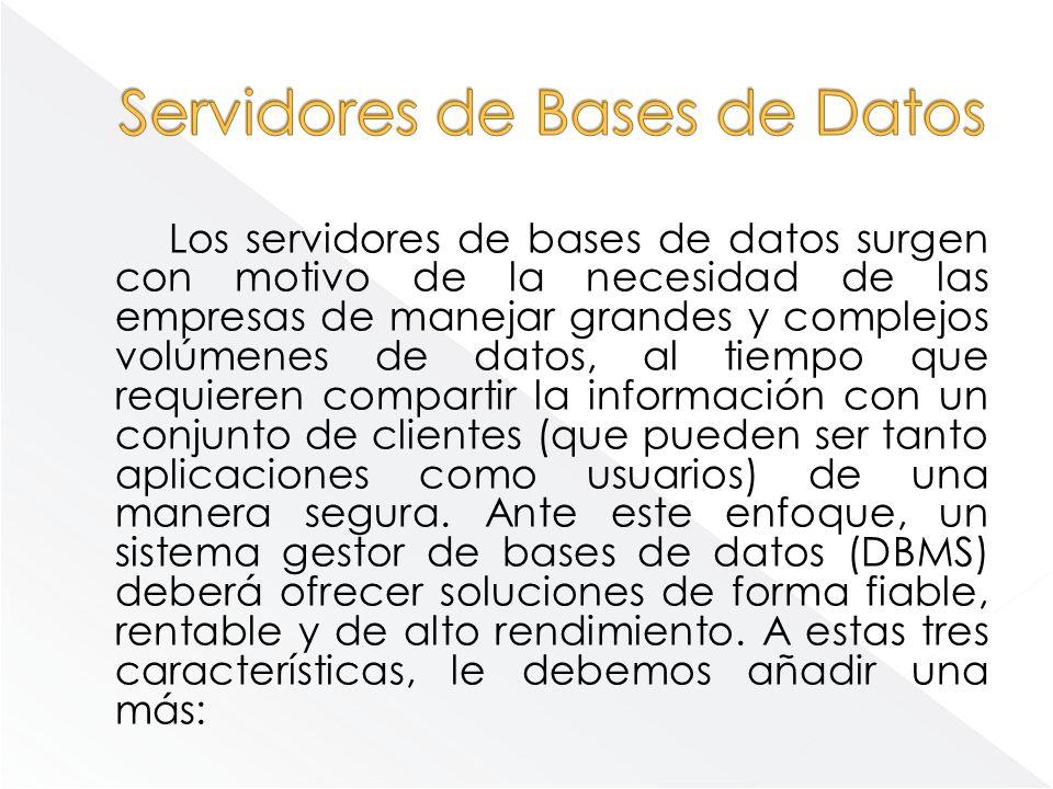 Los servidores de bases de datos surgen con motivo de la necesidad de las empresas de manejar grandes y complejos volúmenes de datos, al tiempo que re