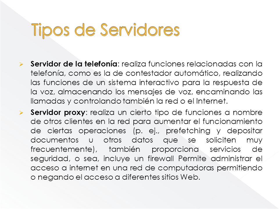 Servidor de la telefonía : realiza funciones relacionadas con la telefonía, como es la de contestador automático, realizando las funciones de un siste