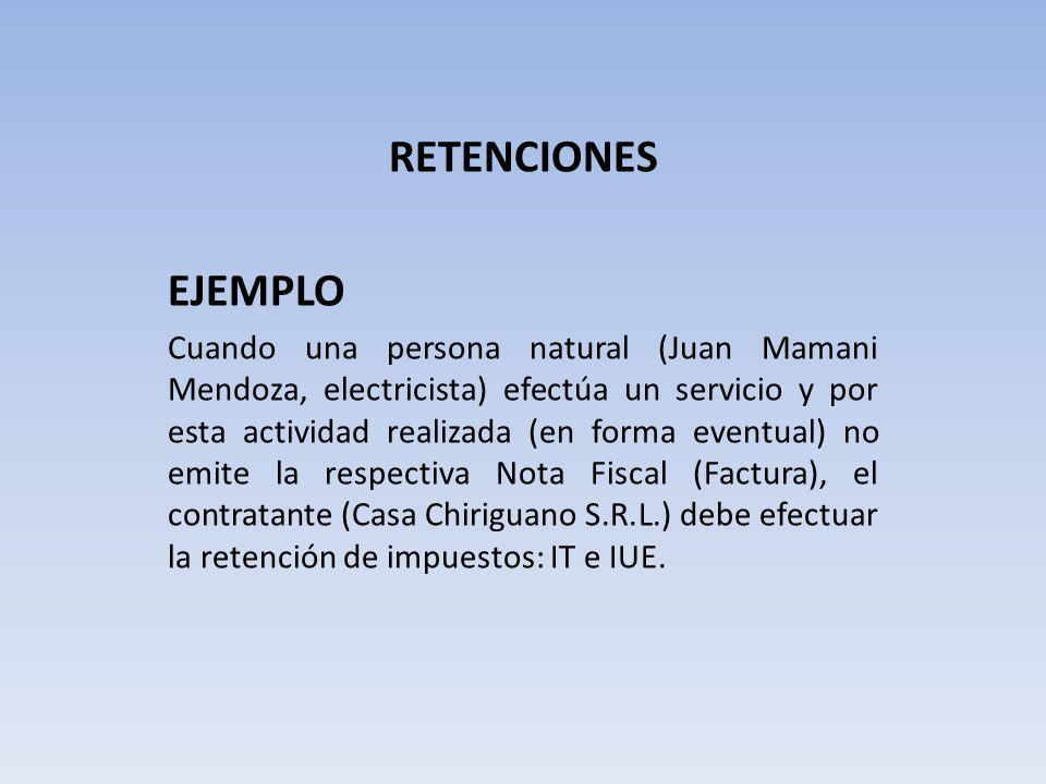 RETENCIONES EJEMPLO Cuando una persona natural (Juan Mamani Mendoza, electricista) efectúa un servicio y por esta actividad realizada (en forma eventu