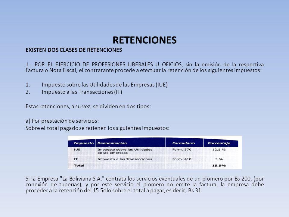 RETENCIONES EXISTEN DOS CLASES DE RETENCIONES 1.- POR EL EJERCICIO DE PROFESIONES LIBERALES U OFICIOS, sin la emisión de la respectiva Factura o Nota