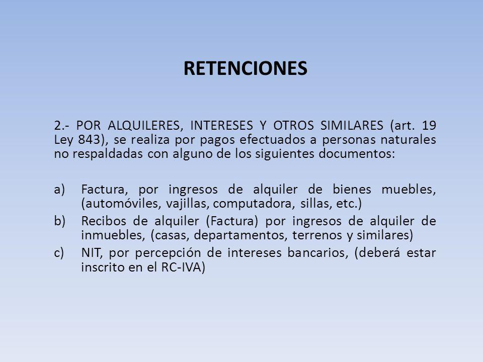 RETENCIONES 2.- POR ALQUILERES, INTERESES Y OTROS SIMILARES (art. 19 Ley 843), se realiza por pagos efectuados a personas naturales no respaldadas con
