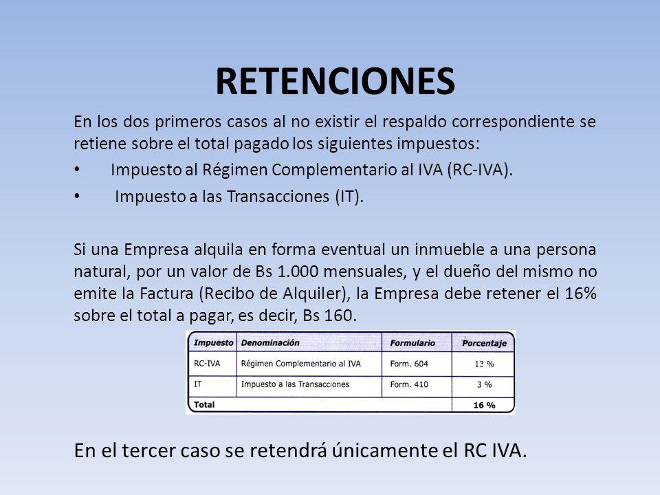 RETENCIONES En los dos primeros casos al no existir el respaldo correspondiente se retiene sobre el total pagado los siguientes impuestos: Impuesto al
