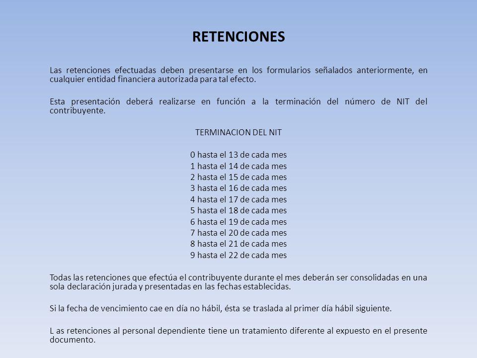 RETENCIONES Las retenciones efectuadas deben presentarse en los formularios señalados anteriormente, en cualquier entidad financiera autorizada para t